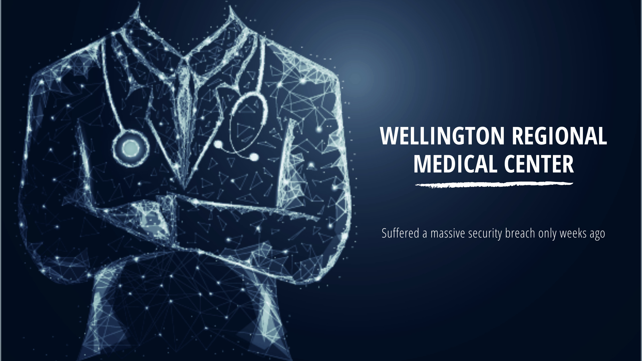 Wellington Regional Medical Center suffered a massive security breach only weeks ago